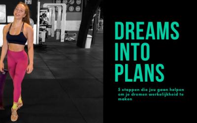 DREAMS INTO PLANS! 5 stappen die jou gaan helpen om je dromen werkelijkheid te maken